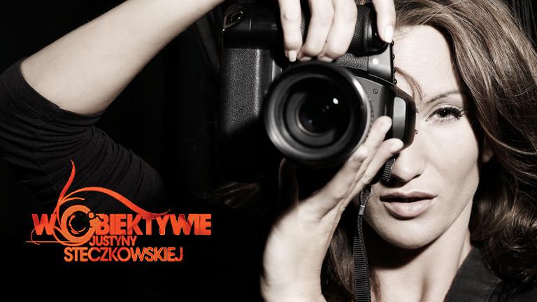 W obiektywie Justyny Steczkowskiej